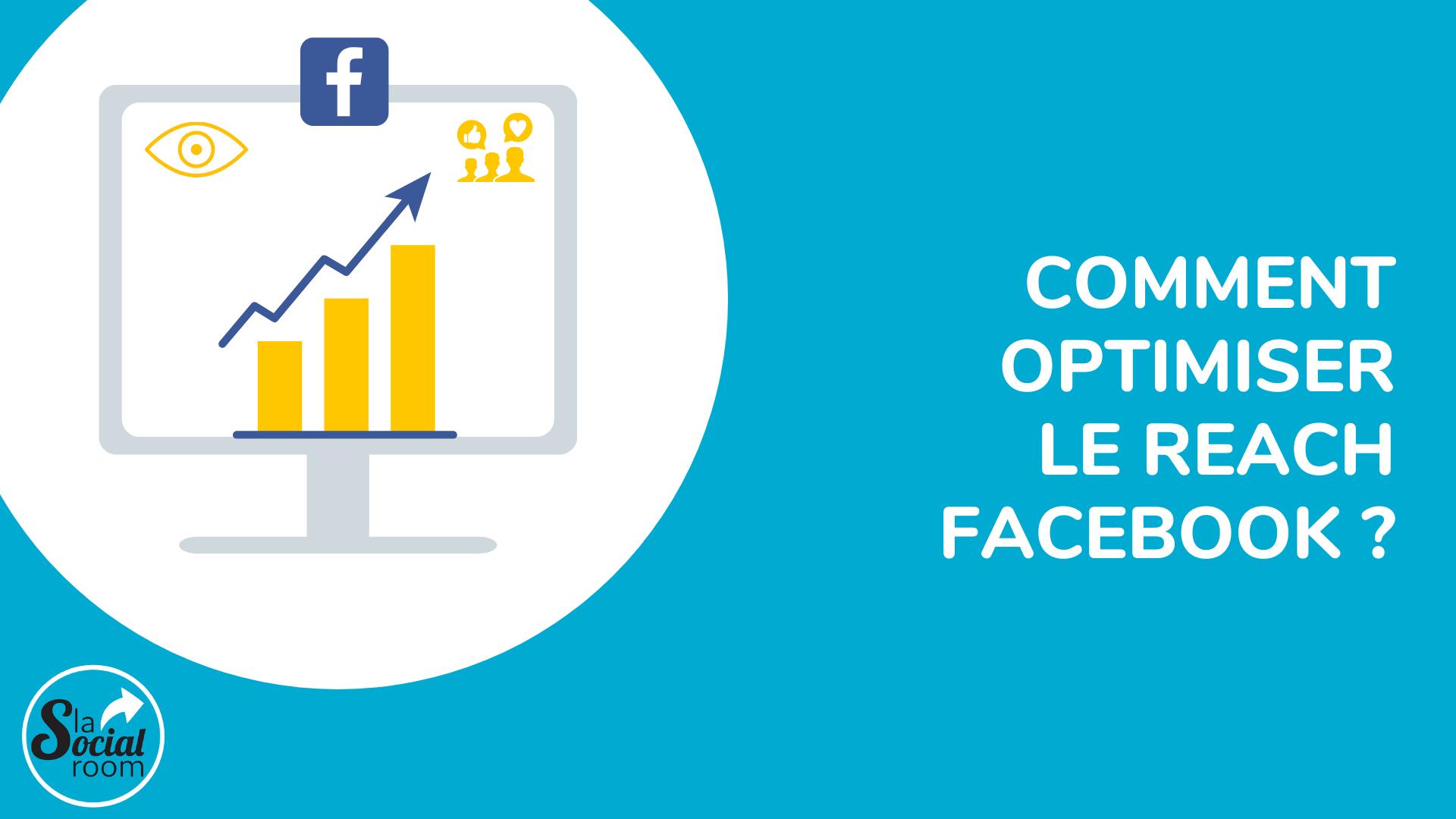 Comment optimiser le reach Facebook ?